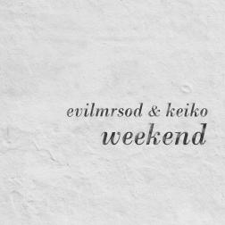 evilmrsod & keiko - weekend